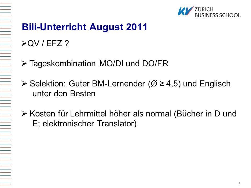 Bili-Unterricht August 2011 4 QV / EFZ ? Tageskombination MO/DI und DO/FR Selektion: Guter BM-Lernender (Ø 4,5) und Englisch unter den Besten Kosten f