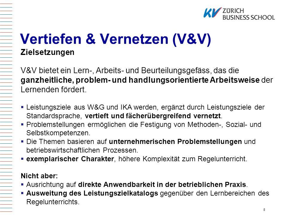 8 Vertiefen & Vernetzen (V&V) Zielsetzungen V&V bietet ein Lern-, Arbeits- und Beurteilungsgefäss, das die ganzheitliche, problem- und handlungsorient