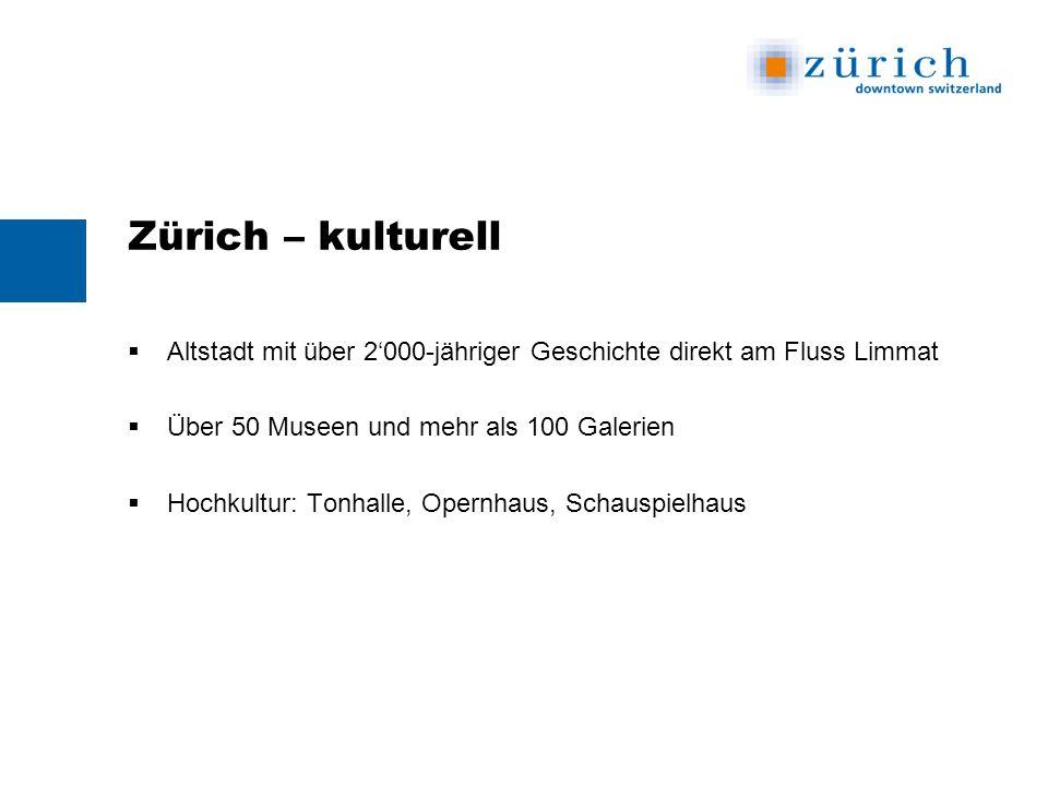 Zürich – kulturell Altstadt mit über 2000-jähriger Geschichte direkt am Fluss Limmat Über 50 Museen und mehr als 100 Galerien Hochkultur: Tonhalle, Opernhaus, Schauspielhaus