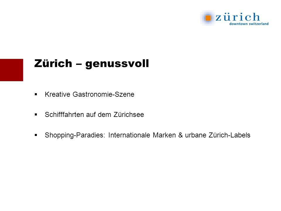 Zürich – genussvoll Kreative Gastronomie-Szene Schifffahrten auf dem Zürichsee Shopping-Paradies: Internationale Marken & urbane Zürich-Labels