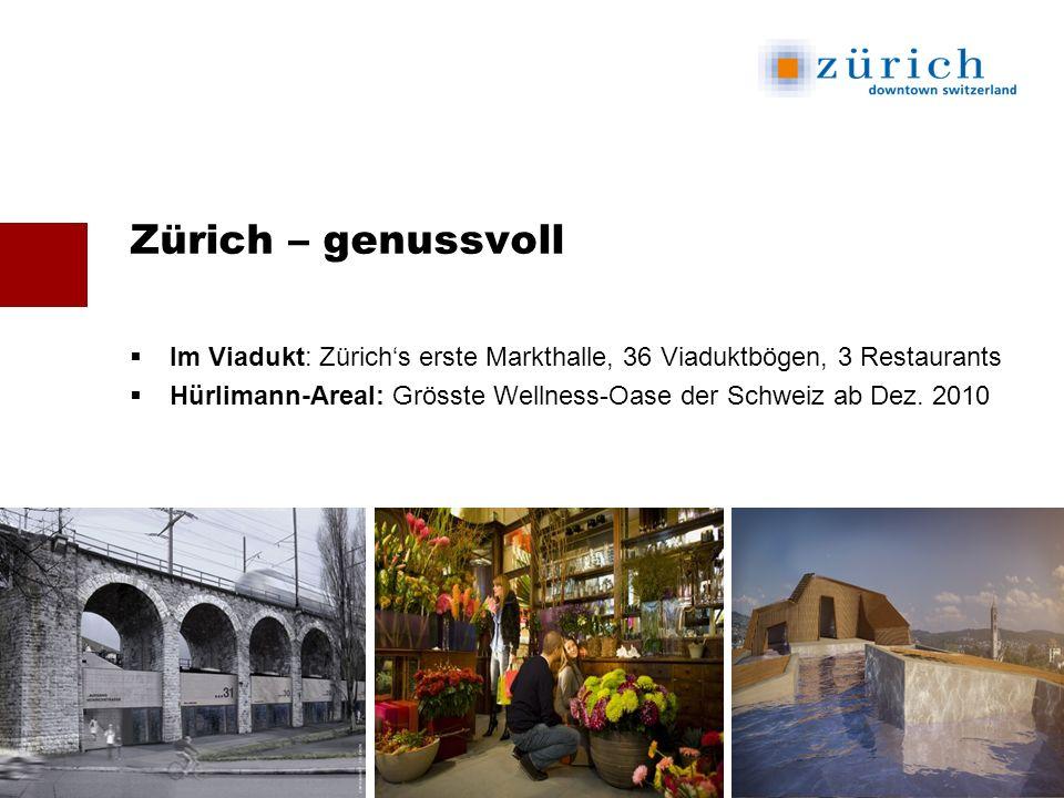 Zürich – genussvoll Im Viadukt: Zürichs erste Markthalle, 36 Viaduktbögen, 3 Restaurants Hürlimann-Areal: Grösste Wellness-Oase der Schweiz ab Dez.