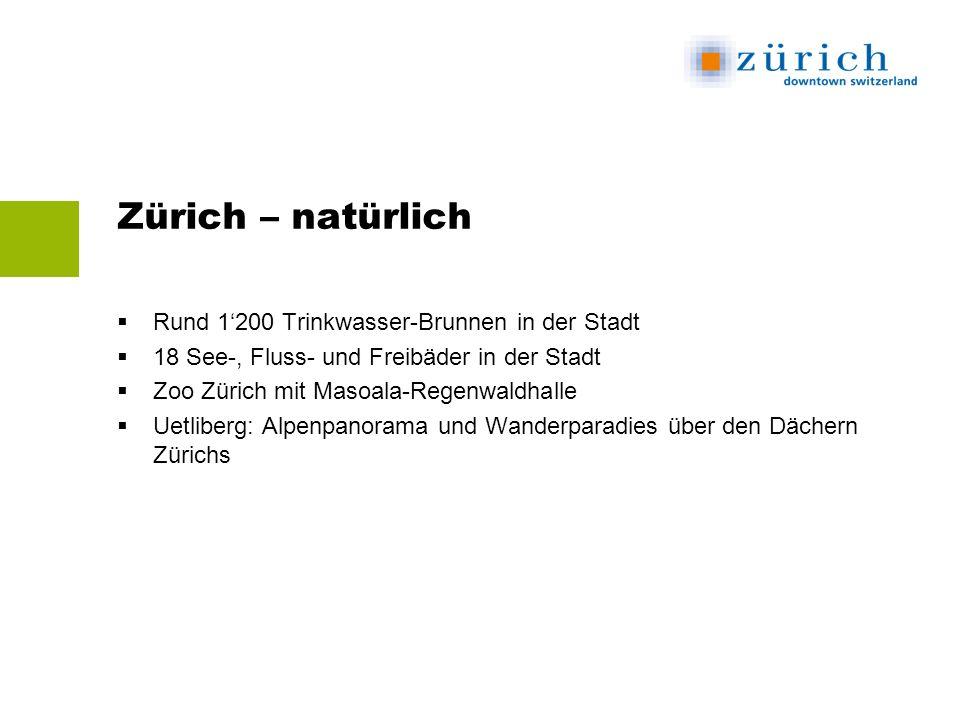 Zürich – natürlich Rund 1200 Trinkwasser-Brunnen in der Stadt 18 See-, Fluss- und Freibäder in der Stadt Zoo Zürich mit Masoala-Regenwaldhalle Uetliberg: Alpenpanorama und Wanderparadies über den Dächern Zürichs