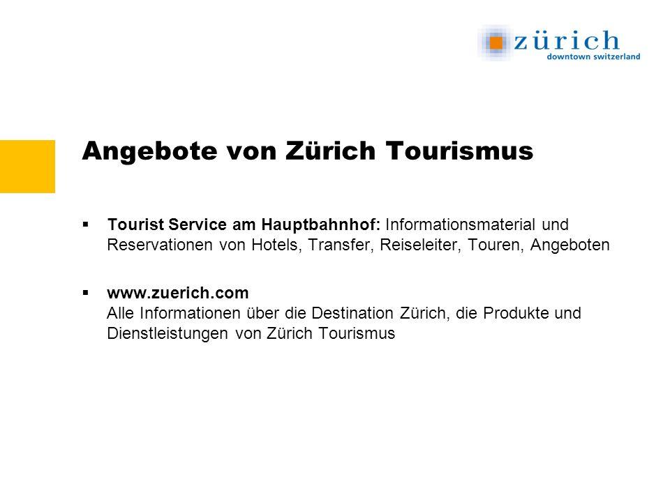 Angebote von Zürich Tourismus Tourist Service am Hauptbahnhof: Informationsmaterial und Reservationen von Hotels, Transfer, Reiseleiter, Touren, Angeboten www.zuerich.com Alle Informationen über die Destination Zürich, die Produkte und Dienstleistungen von Zürich Tourismus