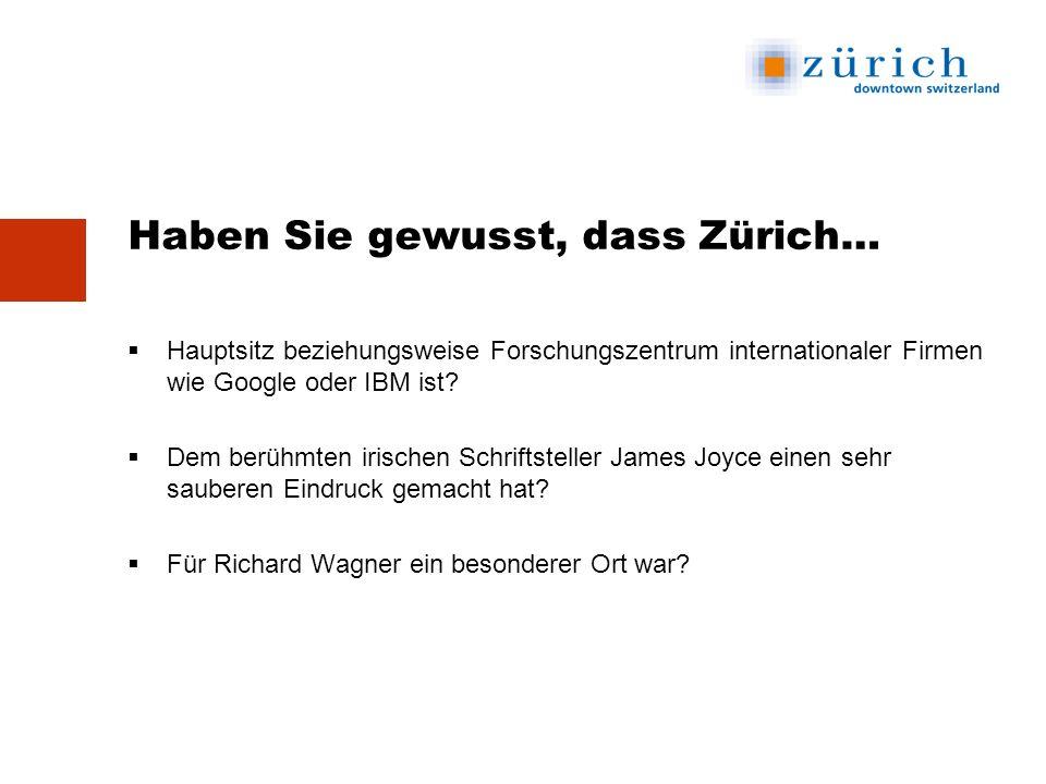 Haben Sie gewusst, dass Zürich… Hauptsitz beziehungsweise Forschungszentrum internationaler Firmen wie Google oder IBM ist.