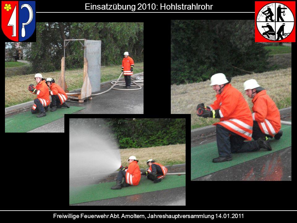 Freiwillige Feuerwehr Abt. Amoltern, Jahreshauptversammlung 14.01.2011 Einsatzübung 2010: Hohlstrahlrohr