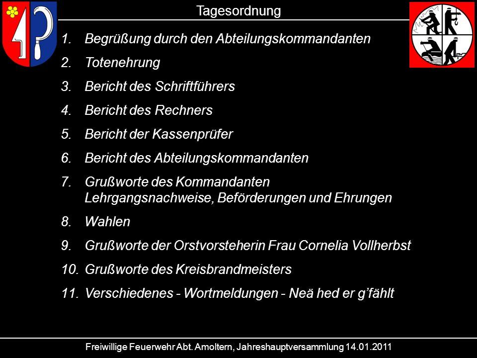 Freiwillige Feuerwehr Abt. Amoltern, Jahreshauptversammlung 14.01.2011 Tagesordnung 1.Begrüßung durch den Abteilungskommandanten 2.Totenehrung 3.Beric