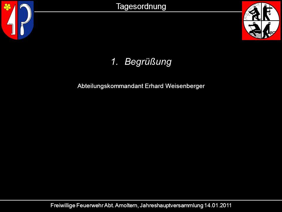 Freiwillige Feuerwehr Abt. Amoltern, Jahreshauptversammlung 14.01.2011 Tagesordnung 1.Begrüßung Abteilungskommandant Erhard Weisenberger