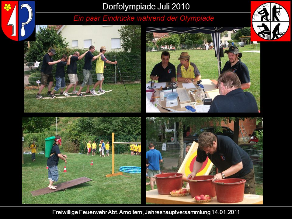 Freiwillige Feuerwehr Abt. Amoltern, Jahreshauptversammlung 14.01.2011 Dorfolympiade Juli 2010 Ein paar Eindrücke während der Olympiade