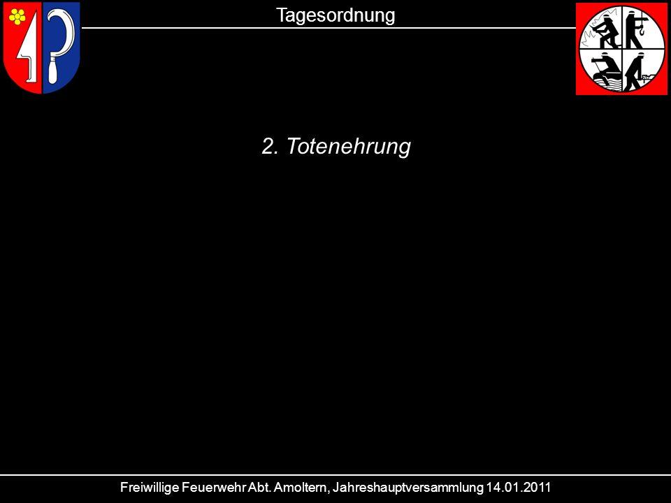 Freiwillige Feuerwehr Abt. Amoltern, Jahreshauptversammlung 14.01.2011 Tagesordnung 2. Totenehrung