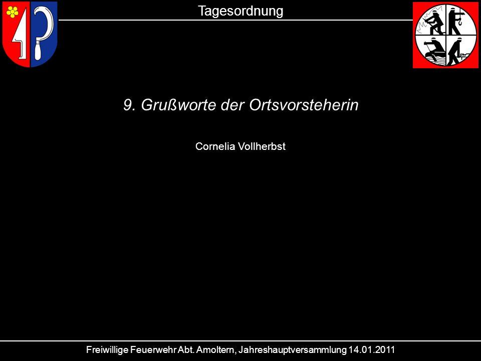 Freiwillige Feuerwehr Abt. Amoltern, Jahreshauptversammlung 14.01.2011 Tagesordnung 9. Grußworte der Ortsvorsteherin Cornelia Vollherbst