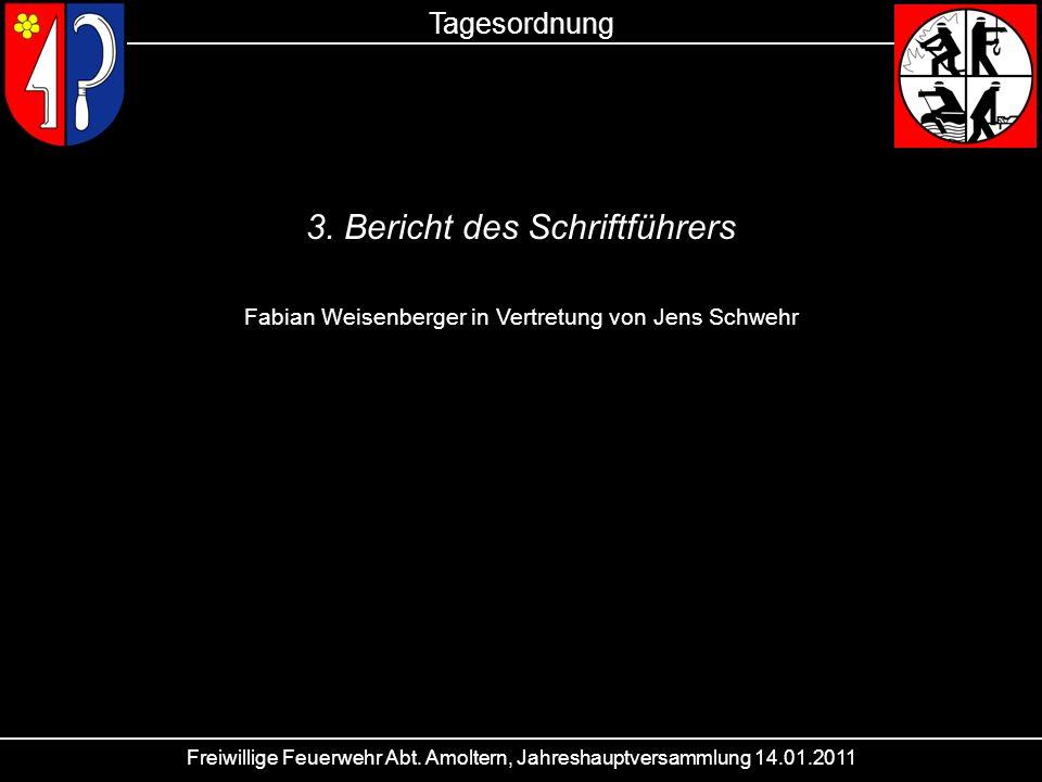 Freiwillige Feuerwehr Abt. Amoltern, Jahreshauptversammlung 14.01.2011 Tagesordnung 3. Bericht des Schriftführers Fabian Weisenberger in Vertretung vo