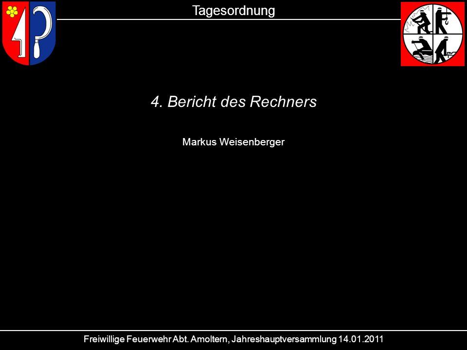 Freiwillige Feuerwehr Abt. Amoltern, Jahreshauptversammlung 14.01.2011 Tagesordnung 4. Bericht des Rechners Markus Weisenberger