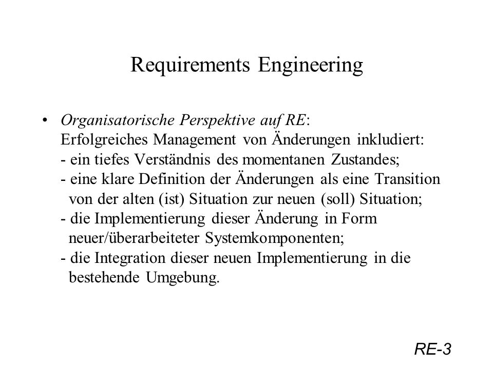 RE-54 Requirements Engineering – Spezifikation Deliverables im UP -Elaboration 1.Preferably a complete business (or domain) model which describes the context of the system 2.New version of all models (complete between 10% - 80%): - use-case - analysis - design - deployment, implementation 3.executable architectural baseline
