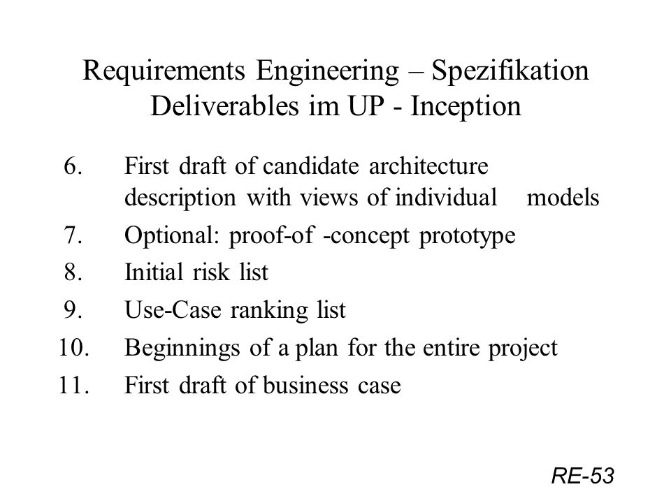 RE-53 Requirements Engineering – Spezifikation Deliverables im UP - Inception 6. First draft of candidate architecture description with views of indiv