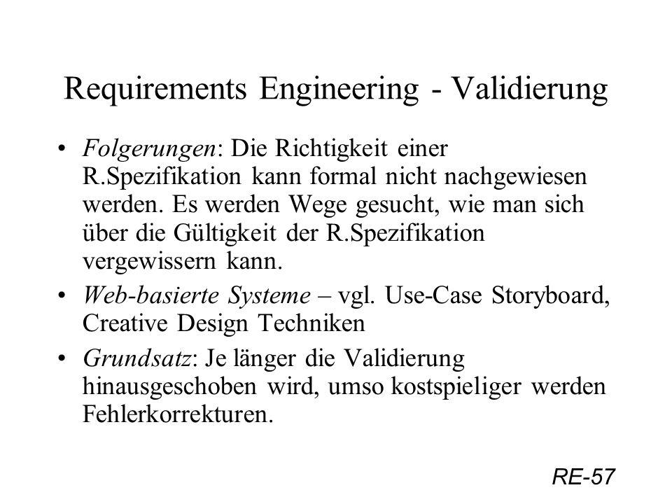RE-57 Requirements Engineering - Validierung Folgerungen: Die Richtigkeit einer R.Spezifikation kann formal nicht nachgewiesen werden. Es werden Wege