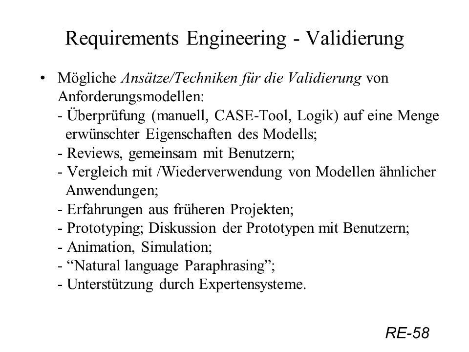 RE-58 Requirements Engineering - Validierung Mögliche Ansätze/Techniken für die Validierung von Anforderungsmodellen: - Überprüfung (manuell, CASE-Too