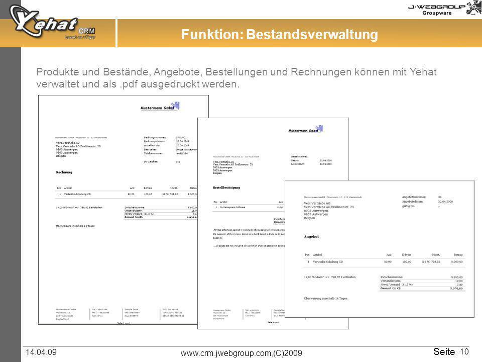www.crm.jwebgroup.com,(C)2009 14.04.09 Seite 10 Funktion: Bestandsverwaltung Produkte und Bestände, Angebote, Bestellungen und Rechnungen können mit Y