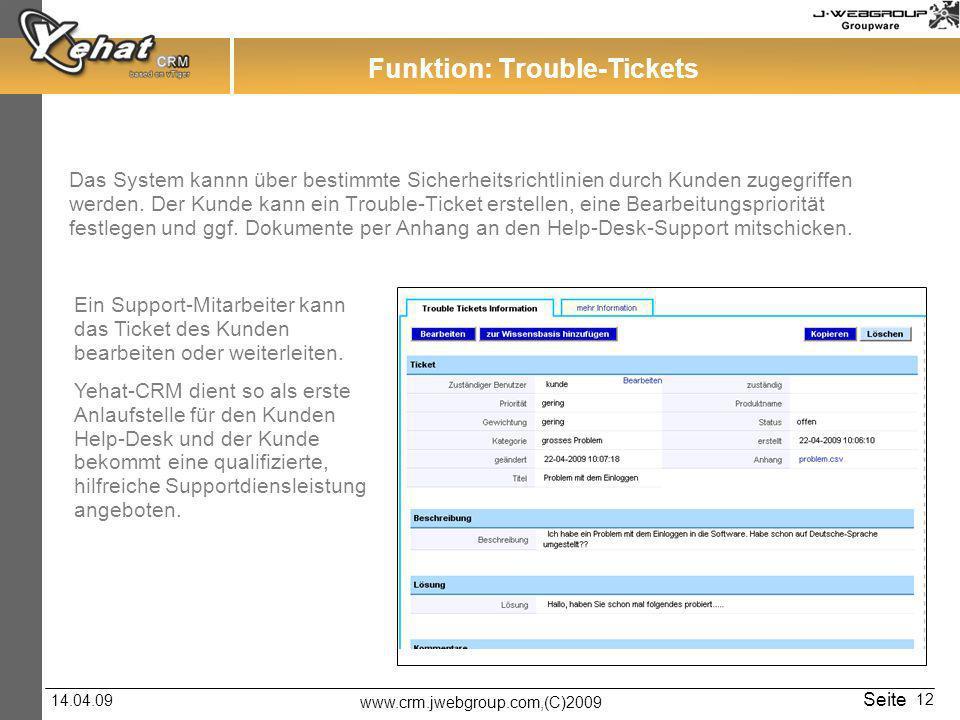 www.crm.jwebgroup.com,(C)2009 14.04.09 Seite 12 Funktion: Trouble-Tickets Das System kannn über bestimmte Sicherheitsrichtlinien durch Kunden zugegriffen werden.