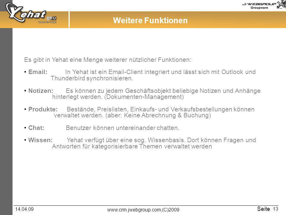 www.crm.jwebgroup.com,(C)2009 14.04.09 Seite 13 Weitere Funktionen Es gibt in Yehat eine Menge weiterer nützlicher Funktionen: Email: In Yehat ist ein Email-Client integriert und lässt sich mit Outlook und Thunderbird synchronisieren.