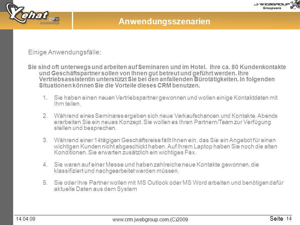 www.crm.jwebgroup.com,(C)2009 14.04.09 Seite 14 Anwendungsszenarien Einige Anwendungsfälle: Sie sind oft unterwegs und arbeiten auf Seminaren und im Hotel.