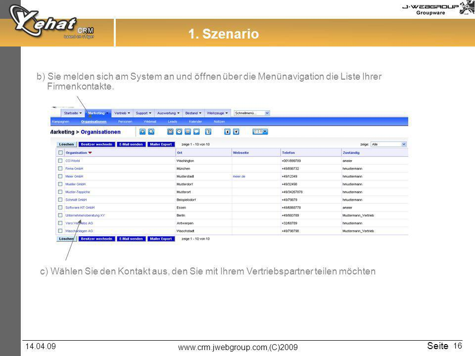 www.crm.jwebgroup.com,(C)2009 14.04.09 Seite 16 b) Sie melden sich am System an und öffnen über die Menünavigation die Liste Ihrer Firmenkontakte. 1.