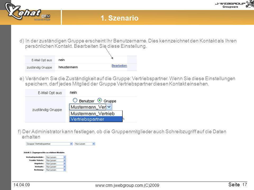 www.crm.jwebgroup.com,(C)2009 14.04.09 Seite 17 d) In der zuständigen Gruppe erscheint Ihr Benutzername.