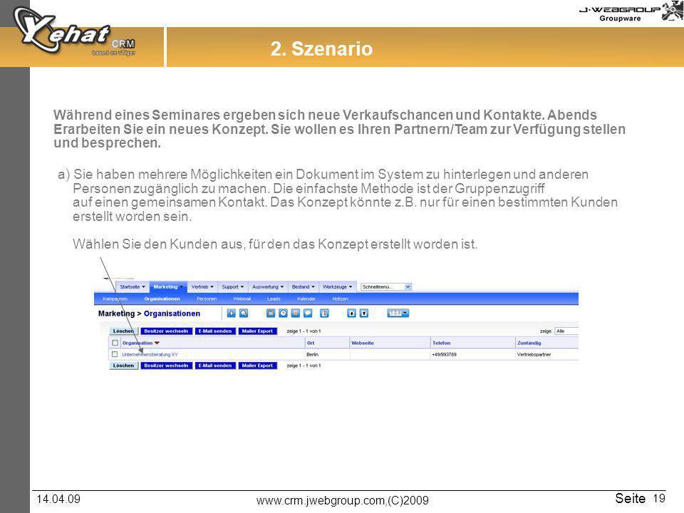 www.crm.jwebgroup.com,(C)2009 14.04.09 Seite 19 2. Szenario Während eines Seminares ergeben sich neue Verkaufschancen und Kontakte. Abends Erarbeiten