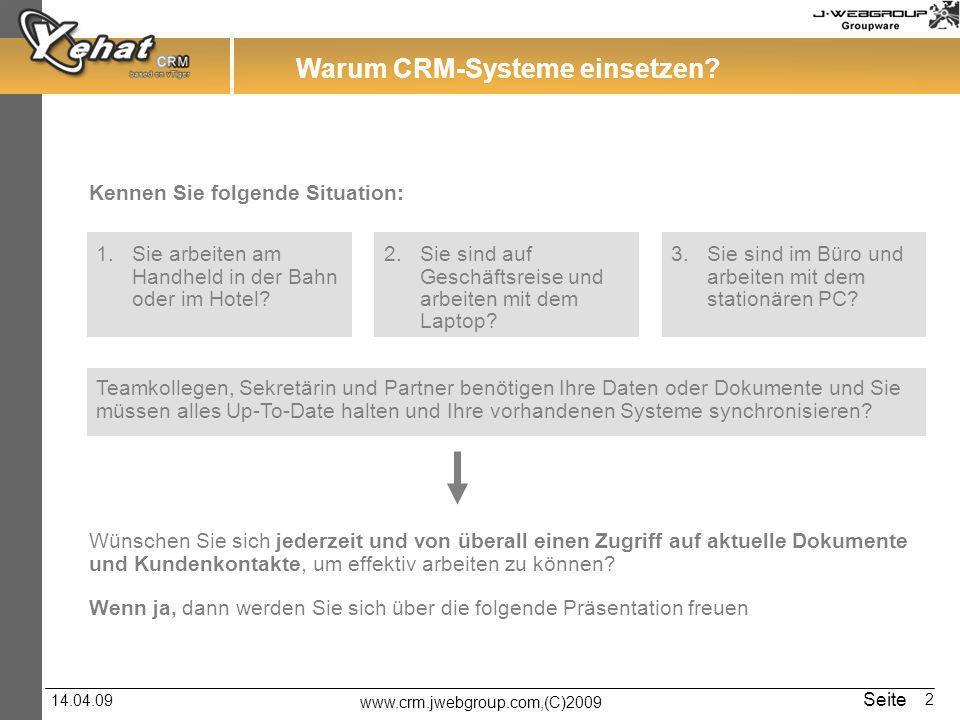 www.crm.jwebgroup.com,(C)2009 14.04.09 Seite 2 Warum CRM-Systeme einsetzen? Kennen Sie folgende Situation: Wünschen Sie sich jederzeit und von überall