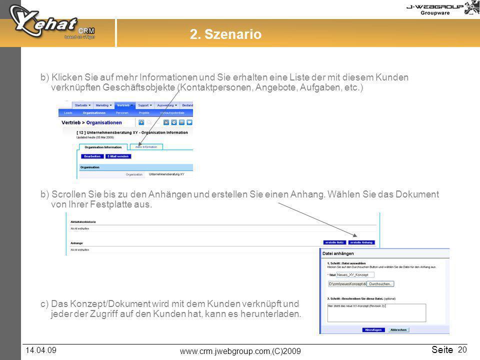 www.crm.jwebgroup.com,(C)2009 14.04.09 Seite 20 2. Szenario b) Klicken Sie auf mehr Informationen und Sie erhalten eine Liste der mit diesem Kunden ve