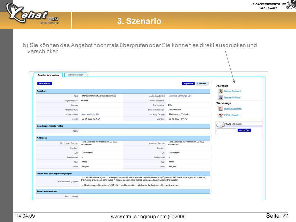 www.crm.jwebgroup.com,(C)2009 14.04.09 Seite 22 3. Szenario b) Sie können das Angebot nochmals überprüfen oder Sie können es direkt ausdrucken und ver