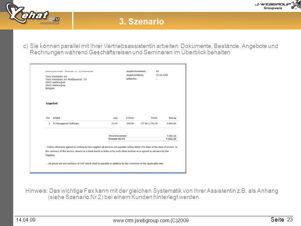 www.crm.jwebgroup.com,(C)2009 14.04.09 Seite 23 3. Szenario c) Sie können parallel mit Ihrer Vertriebsassistentin arbeiten. Dokumente, Bestände, Angeb