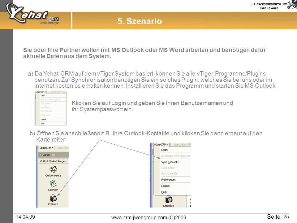 www.crm.jwebgroup.com,(C)2009 14.04.09 Seite 25 5. Szenario a) Da Yehat-CRM auf dem vTiger System basiert, können Sie alle vTiger-Programme/Plugins be