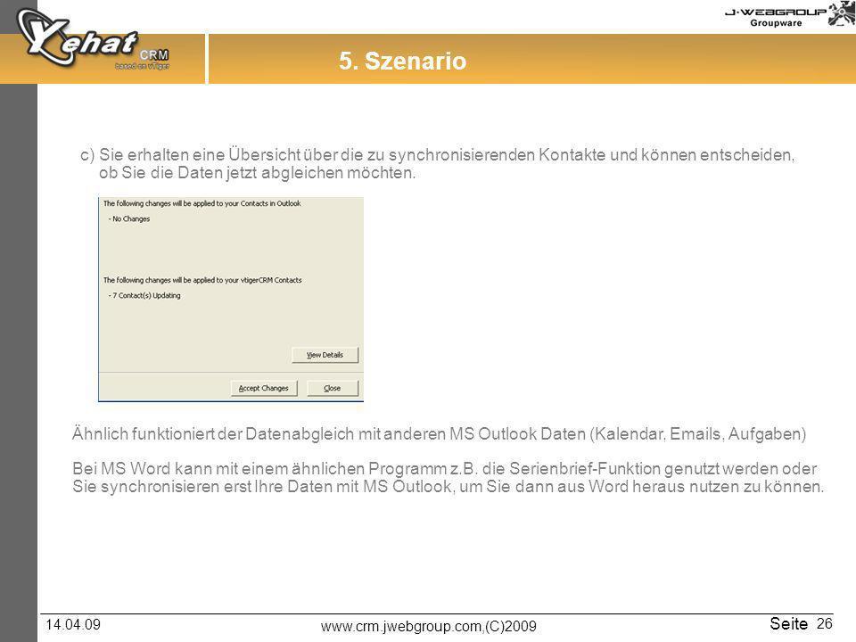 www.crm.jwebgroup.com,(C)2009 14.04.09 Seite 26 5. Szenario c) Sie erhalten eine Übersicht über die zu synchronisierenden Kontakte und können entschei