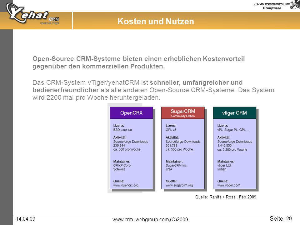 www.crm.jwebgroup.com,(C)2009 14.04.09 Seite 29 Das CRM-System vTiger/yehatCRM ist schneller, umfangreicher und bedienerfreundlicher als alle anderen Open-Source CRM-Systeme.