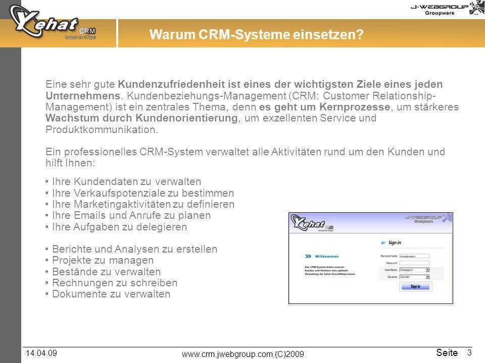 www.crm.jwebgroup.com,(C)2009 14.04.09 Seite 3 Warum CRM-Systeme einsetzen? Eine sehr gute Kundenzufriedenheit ist eines der wichtigsten Ziele eines j