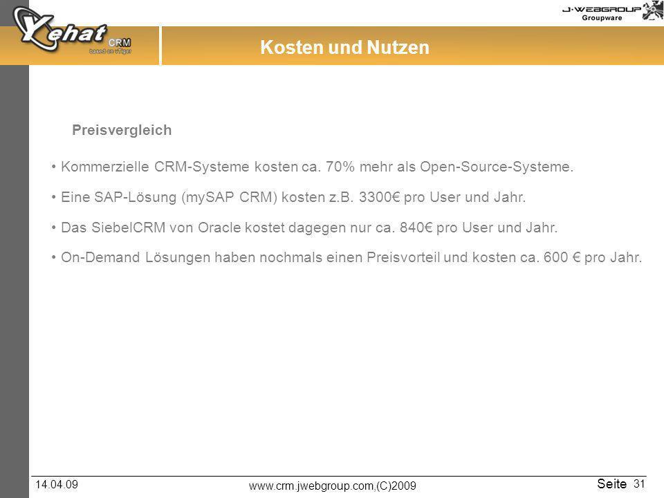 www.crm.jwebgroup.com,(C)2009 14.04.09 Seite 31 Kommerzielle CRM-Systeme kosten ca. 70% mehr als Open-Source-Systeme. Eine SAP-Lösung (mySAP CRM) kost