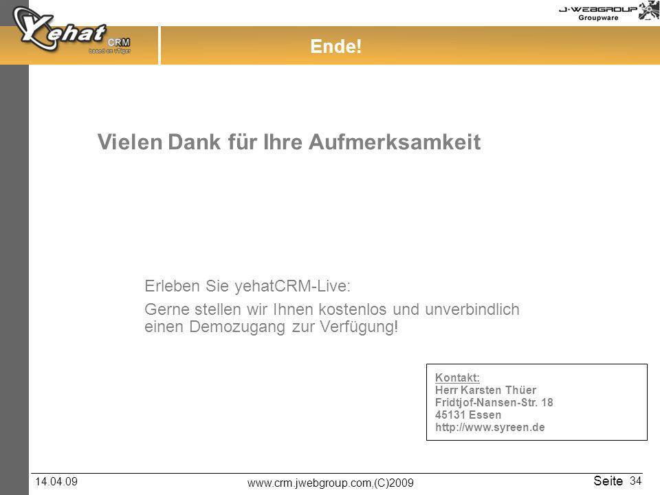 www.crm.jwebgroup.com,(C)2009 14.04.09 Seite 34 Ende! Vielen Dank für Ihre Aufmerksamkeit Kontakt: Herr Karsten Thüer Fridtjof-Nansen-Str. 18 45131 Es