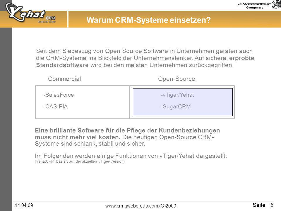 www.crm.jwebgroup.com,(C)2009 14.04.09 Seite 5 Seit dem Siegeszug von Open Source Software in Unternehmen geraten auch die CRM-Systeme ins Blickfeld d