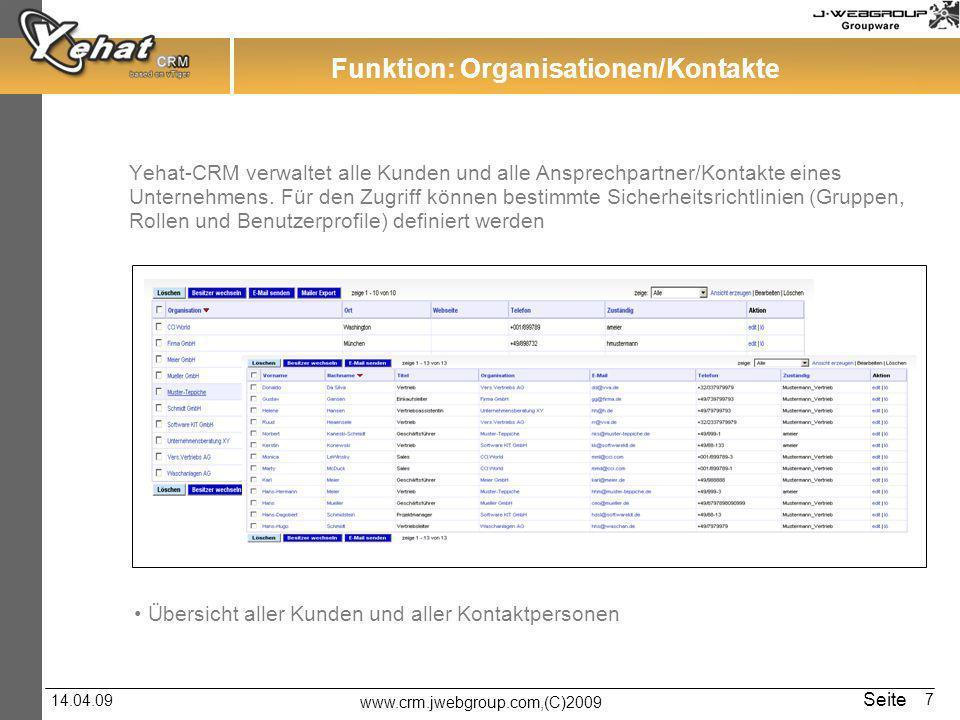 www.crm.jwebgroup.com,(C)2009 14.04.09 Seite 7 Funktion: Organisationen/Kontakte Yehat-CRM verwaltet alle Kunden und alle Ansprechpartner/Kontakte eines Unternehmens.