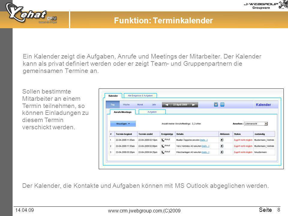 www.crm.jwebgroup.com,(C)2009 14.04.09 Seite 8 Funktion: Terminkalender Ein Kalender zeigt die Aufgaben, Anrufe und Meetings der Mitarbeiter. Der Kale