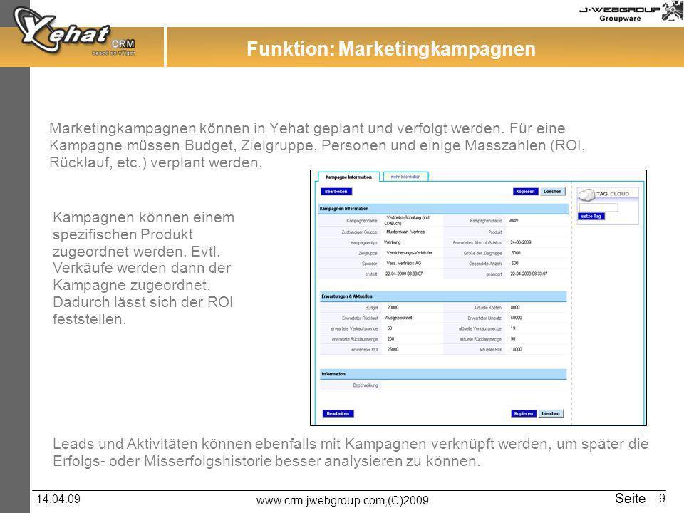 www.crm.jwebgroup.com,(C)2009 14.04.09 Seite 9 Funktion: Marketingkampagnen Marketingkampagnen können in Yehat geplant und verfolgt werden. Für eine K
