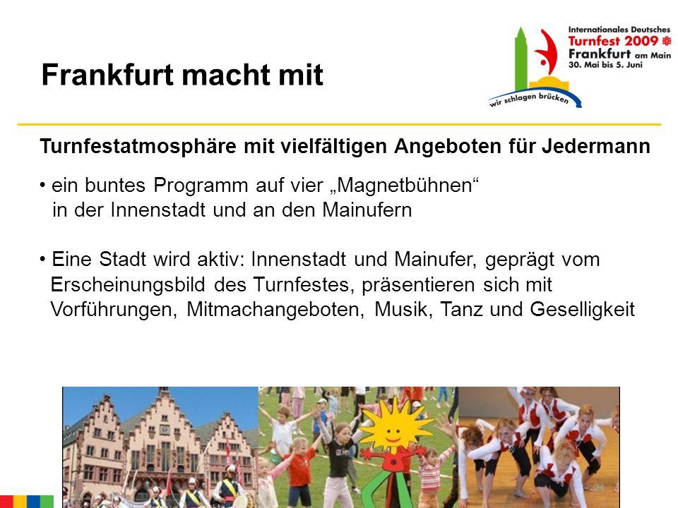 Frankfurt macht mit Turnfestatmosphäre mit vielfältigen Angeboten für Jedermann ein buntes Programm auf vier Magnetbühnen in der Innenstadt und an den Mainufern Eine Stadt wird aktiv: Innenstadt und Mainufer, geprägt vom Erscheinungsbild des Turnfestes, präsentieren sich mit Vorführungen, Mitmachangeboten, Musik, Tanz und Geselligkeit