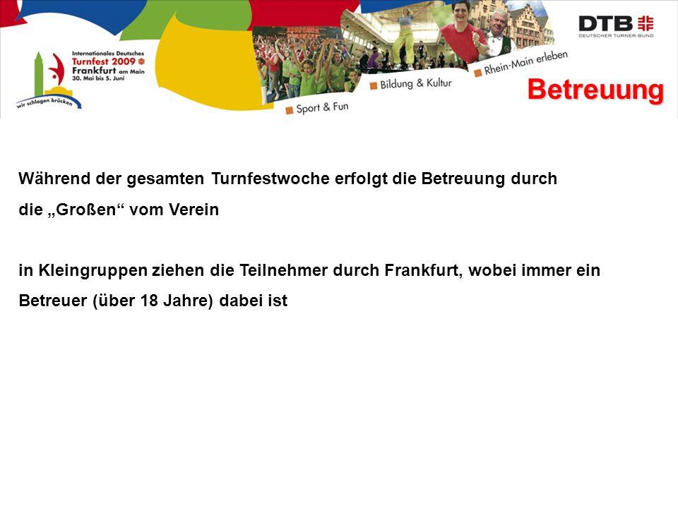 Während der gesamten Turnfestwoche erfolgt die Betreuung durch die Großen vom Verein in Kleingruppen ziehen die Teilnehmer durch Frankfurt, wobei immer ein Betreuer (über 18 Jahre) dabei ist Betreuung