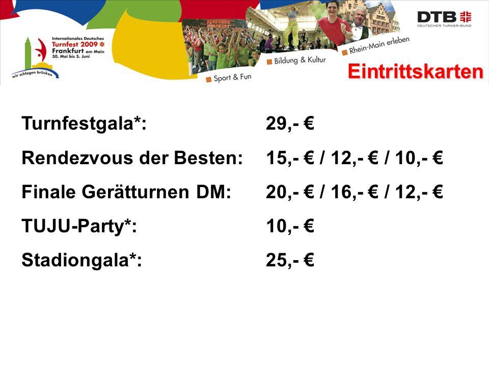 Turnfestgala*:29,- Rendezvous der Besten: 15,- / 12,- / 10,- Finale Gerätturnen DM: 20,- / 16,- / 12,- TUJU-Party*: 10,- Stadiongala*: 25,- Eintrittskarten
