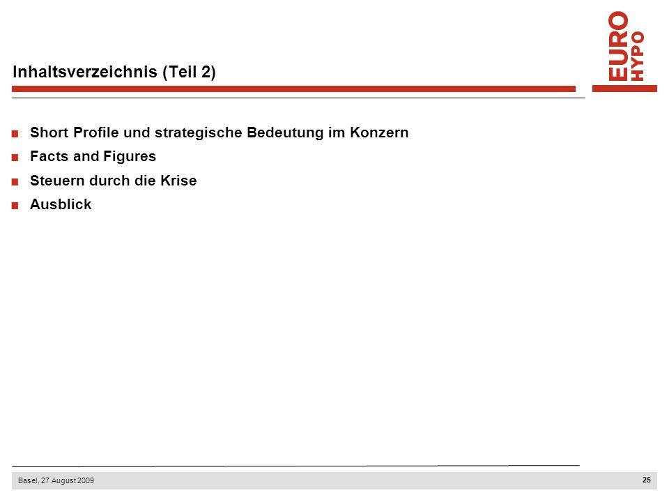25 Basel, 27 August 2009 Inhaltsverzeichnis (Teil 2) Short Profile und strategische Bedeutung im Konzern Facts and Figures Steuern durch die Krise Aus