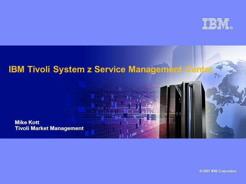 © 2007 IBM Corporation 2 Überblick über Tivoli System z Der Markt für Lösungen zur Systemverwaltung mit System z ist übersättigt, daher ist eine Abgrenzung gegenüber Wettbewerbern schwierig Bei einer Fortsetzung der bisherigen Arbeitsweise wird sich auch weiterhin nur ein minimales Wachstum ergeben, in Abhängigkeit von ELAs, einer wettbewerbsorientierten Abgrenzung und einzelnen Produktverkäufen Notwendigkeit für etwas völlig Neuartiges, um ein größeres Nutzenpotenzial und höhere Umsätze zu erreichen Klassische Vorteile von Mainframesystemen (Sicherheit, Verfügbarkeit, Skalierbarkeit, Virtualisierung, Daten- und Transaktionsserving in Verknüpfung mit: –Sich verändernden Marktanforderungen und Werten – Konsolidierung, Energieverbrauch –Neue und erweiterte Mainframetechnologien und -funktionen – Specialty Engines, neue Workloads, SOA, Hub –Umwandlung der Kostenvorteile von Mainframesystemen – Gesamtbetriebskosten (TCO) –Neue Verwendungsmöglichkeiten für Mainframesysteme führten dazu, dass der Mainframe in den vergangenen Jahren wieder enorm an Bedeutung gewonnen hat Tivoli kann eine führende Rolle dabei spielen, der System z Plattform wieder mehr Bedeutung zu verleihen –Erarbeitung einer umfassenden IBM Initiative, auf deren Grundlage der Kunde das Management von Mainframe-Rechenzentren auf ein z Service-Center für das gesamte Unternehmen umstellen kann Nutzung des vorhandenen und bewährten Produktportfolios zur Entwicklung von Service Management-Lösung speziell für System z auf der Grundlage der z Service-Center Strategischer Plan: Umsetzung eines Tivoli zService Management Center