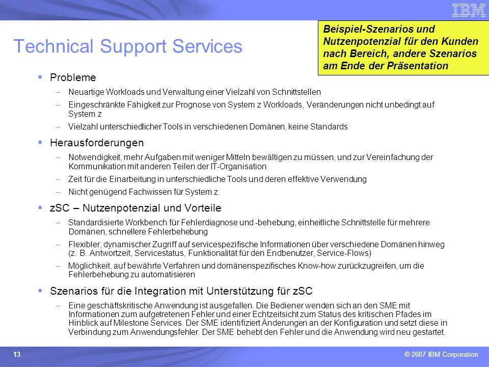 © 2007 IBM Corporation 13 Technical Support Services Probleme –Neuartige Workloads und Verwaltung einer Vielzahl von Schnittstellen –Eingeschränkte Fä