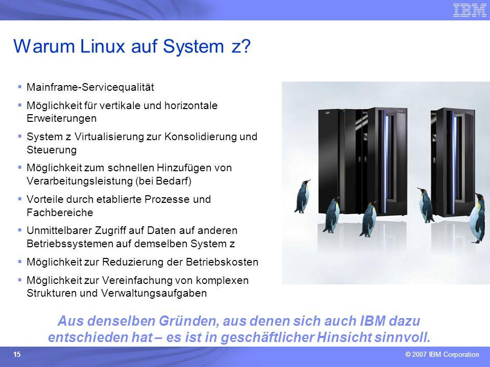 © 2007 IBM Corporation 15 Mainframe-Servicequalität Möglichkeit für vertikale und horizontale Erweiterungen System z Virtualisierung zur Konsolidierun