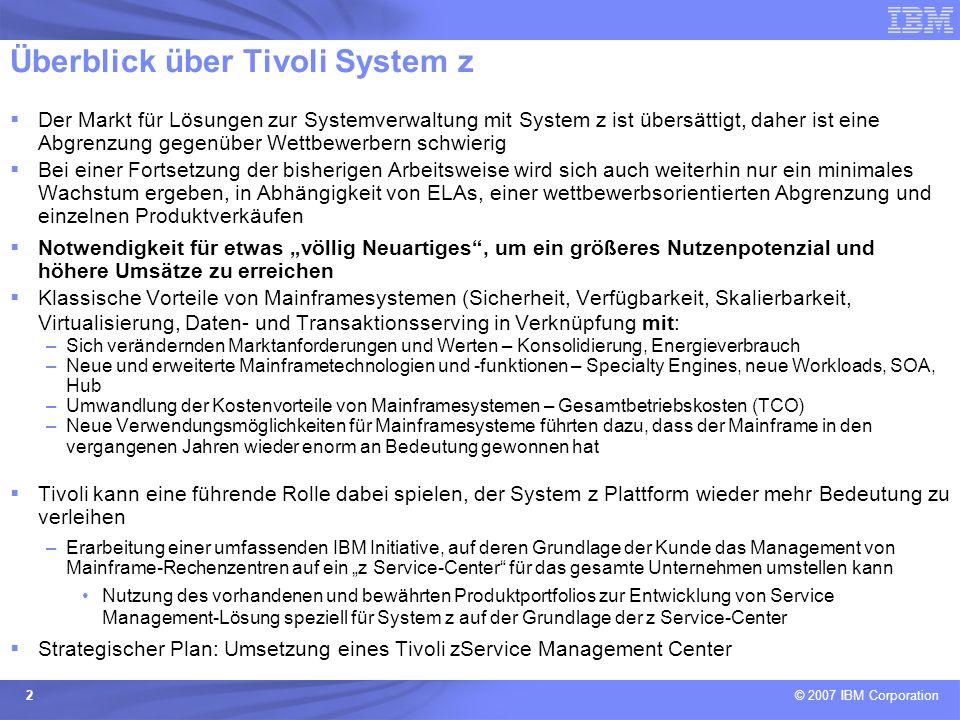 © 2007 IBM Corporation 2 Überblick über Tivoli System z Der Markt für Lösungen zur Systemverwaltung mit System z ist übersättigt, daher ist eine Abgre