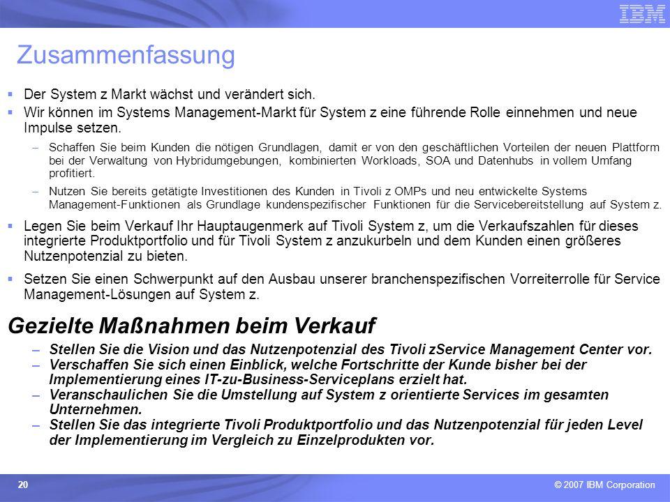 © 2007 IBM Corporation 20 Zusammenfassung Der System z Markt wächst und verändert sich. Wir können im Systems Management-Markt für System z eine führe